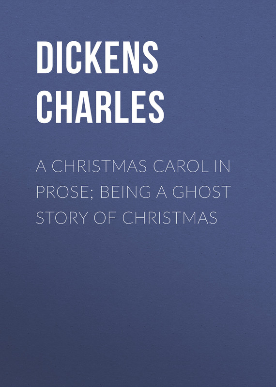 обложка книги A Christmas Carol in Prose; Being a Ghost Story of Christmas