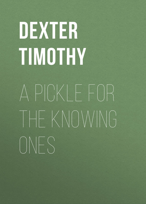 книга A Pickle for the Knowing Ones автора Timothy Dexter