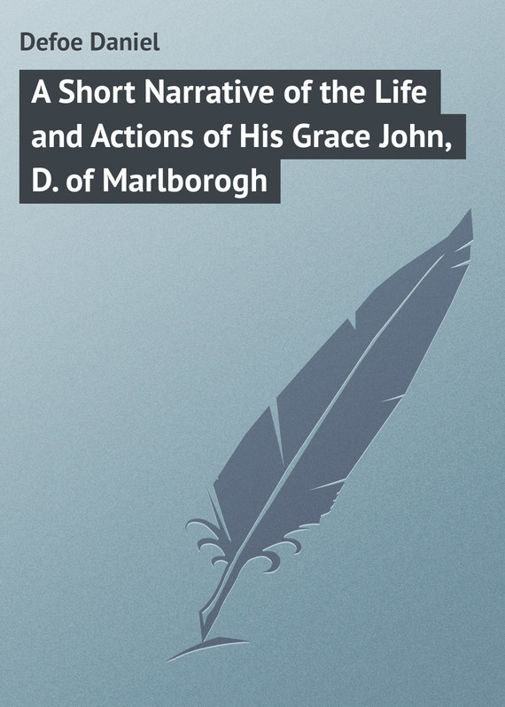 обложка книги A Short Narrative of the Life and Actions of His Grace John, D. of Marlborogh