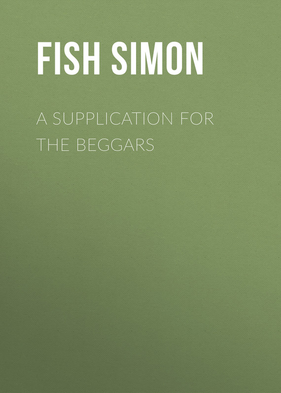книга A Supplication for the Beggars автора Simon Fish
