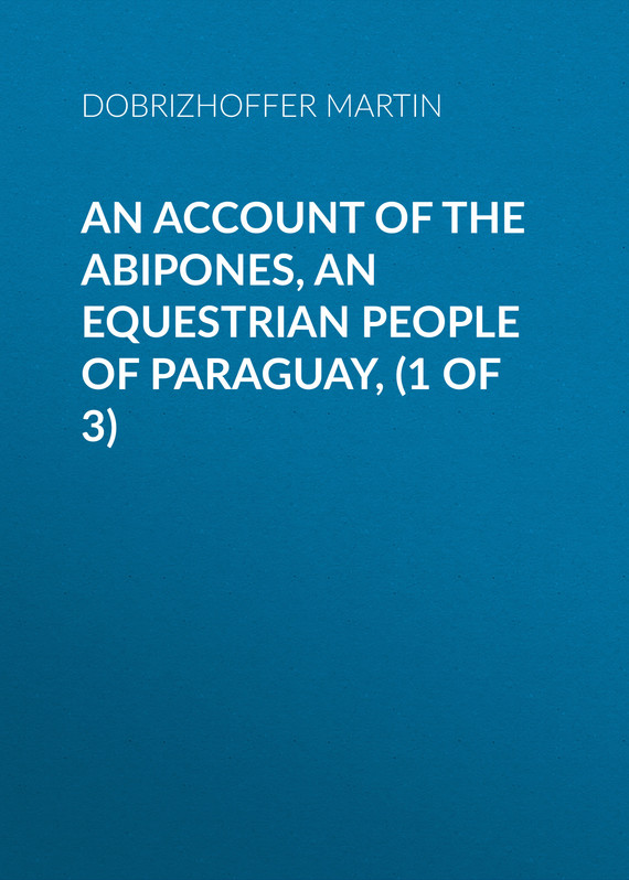обложка книги An Account of the Abipones, an Equestrian People of Paraguay, (1 of 3)