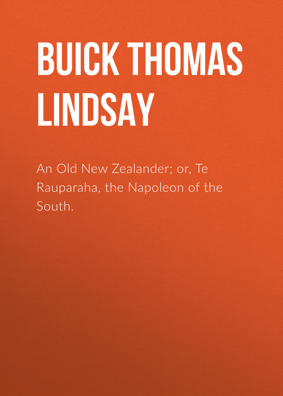 книга An Old New Zealander; or, Te Rauparaha, the Napoleon of the South. автора T. Lindsay Buick