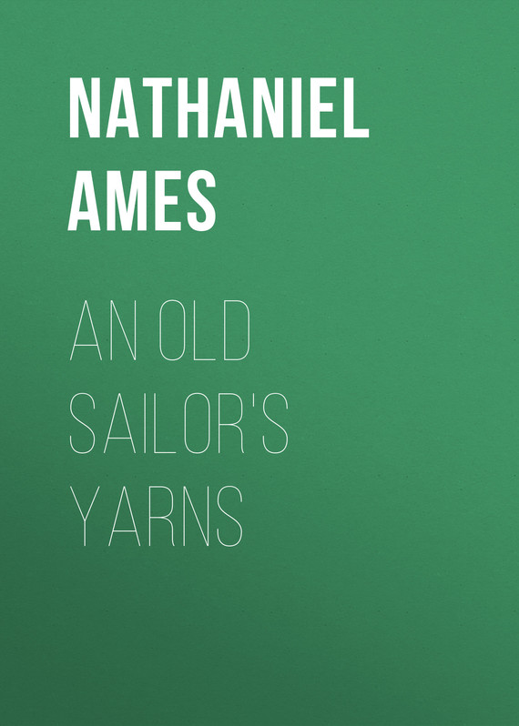 книга An Old Sailor's Yarns автора Nathaniel Ames