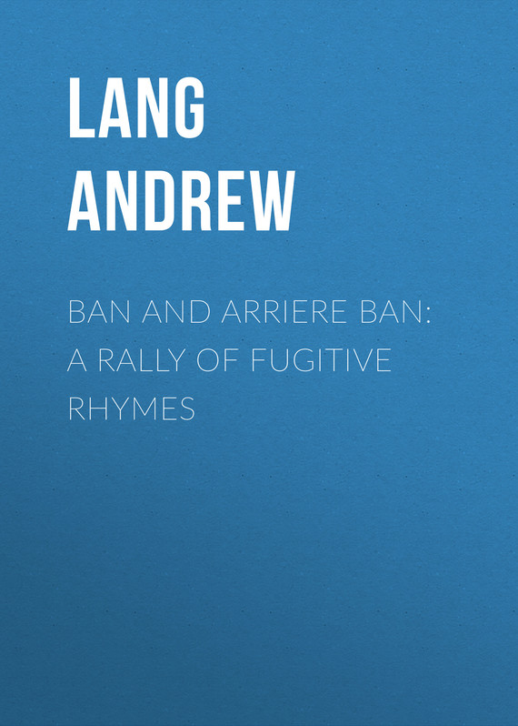 обложка книги Ban and Arriere Ban: A Rally of Fugitive Rhymes