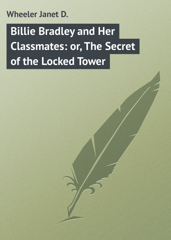 обложка книги Billie Bradley and Her Classmates: or, The Secret of the Locked Tower