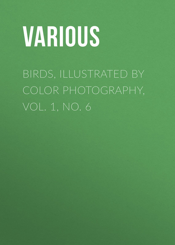 обложка книги Birds, Illustrated by Color Photography, Vol. 1, No. 6