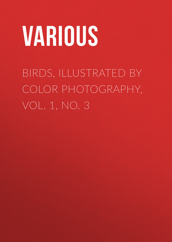обложка книги Birds, Illustrated by Color Photography, Vol. 1, No. 3
