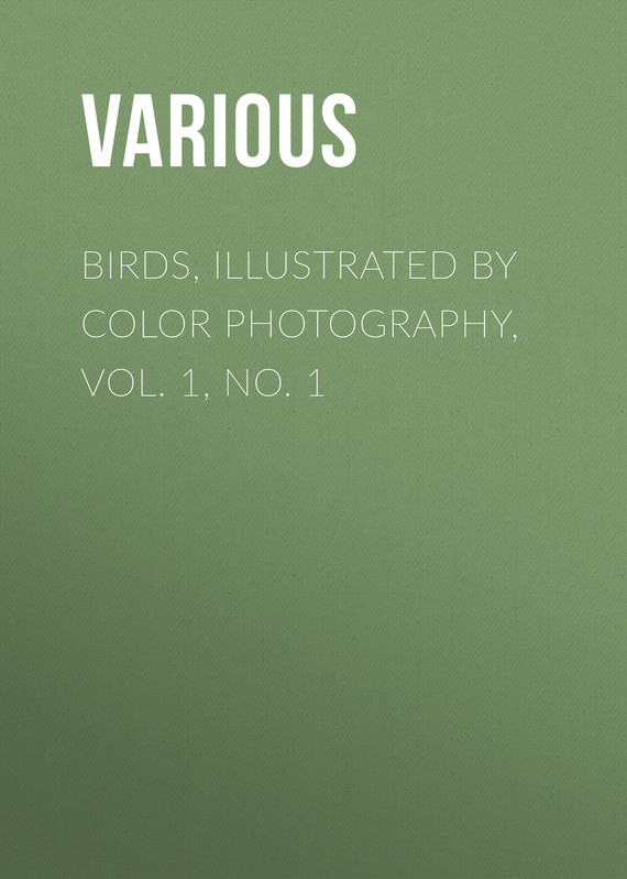 обложка книги Birds, Illustrated by Color Photography, Vol. 1, No. 1