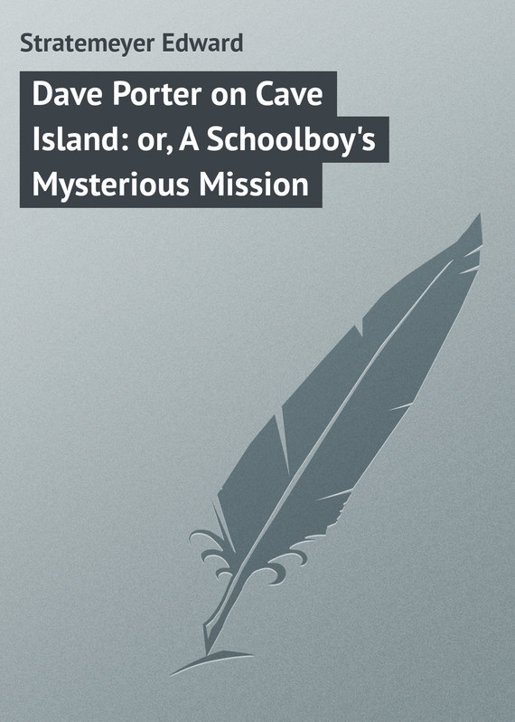 обложка книги Dave Porter on Cave Island: or, A Schoolboy's Mysterious Mission