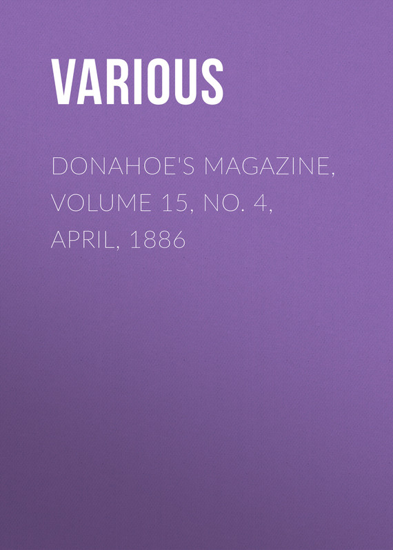 обложка книги Donahoe's Magazine, Volume 15, No. 4, April, 1886