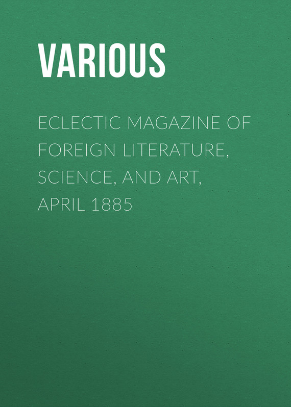 обложка книги Eclectic Magazine of Foreign Literature, Science, and Art, April 1885