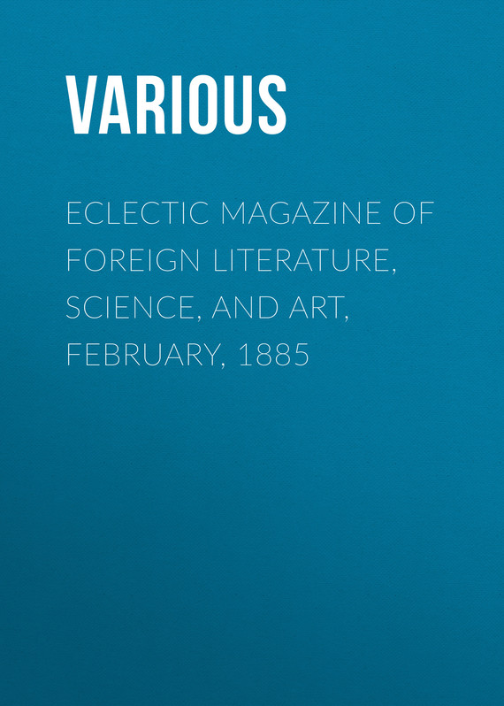 обложка книги Eclectic Magazine of Foreign Literature, Science, and Art, February, 1885