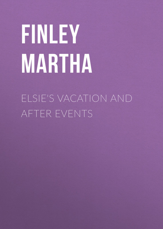 обложка книги Elsie's Vacation and After Events