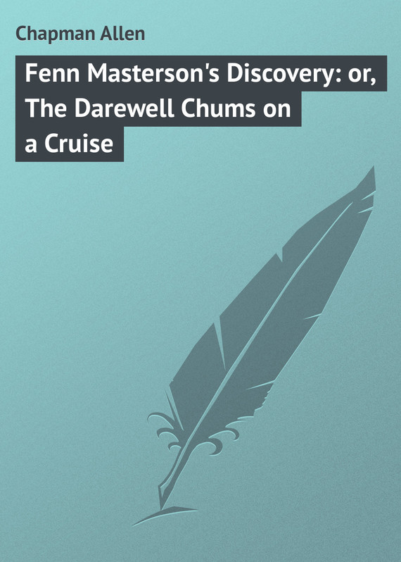 обложка книги Fenn Masterson's Discovery: or, The Darewell Chums on a Cruise