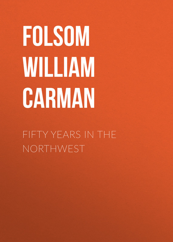 книга Fifty Years In The Northwest автора William Folsom