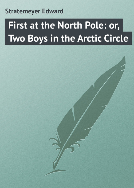 обложка книги First at the North Pole: or, Two Boys in the Arctic Circle