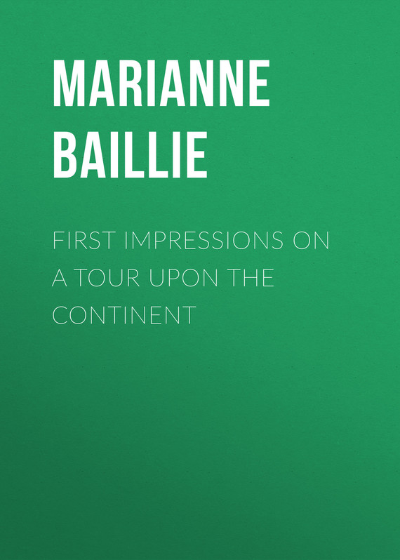 книга First Impressions on a Tour upon the Continent автора Marianne Baillie