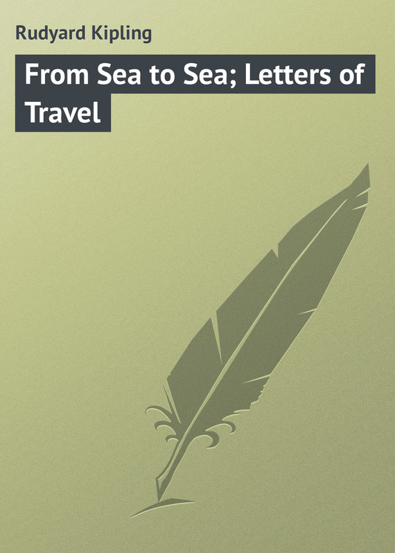 обложка книги From Sea to Sea; Letters of Travel