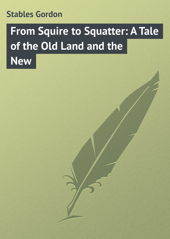 обложка книги From Squire to Squatter: A Tale of the Old Land and the New