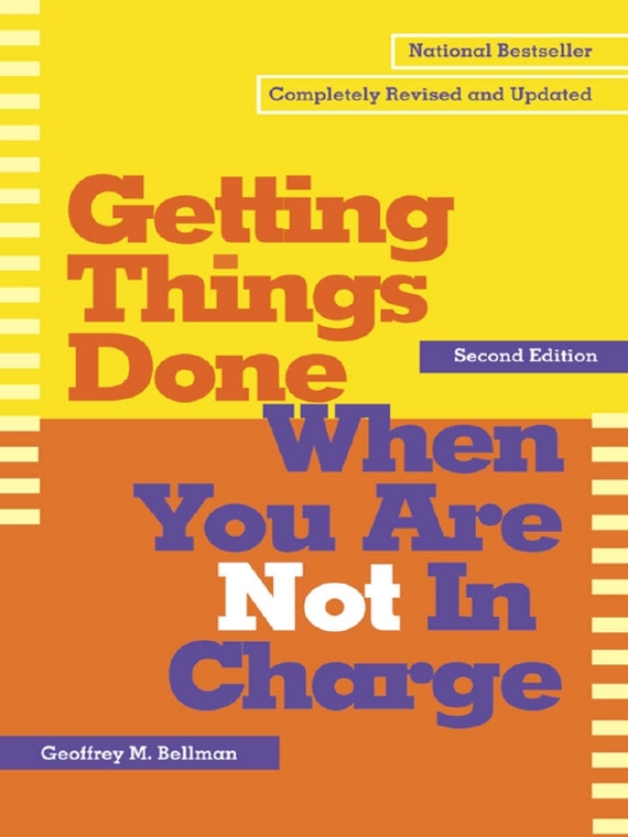 книга Getting Things Done When You Are Not in Charge автора Geoffrey Bellman