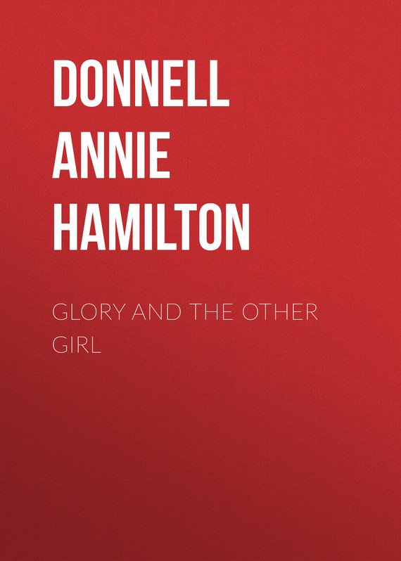 книга Glory and the Other Girl автора Annie Donnell