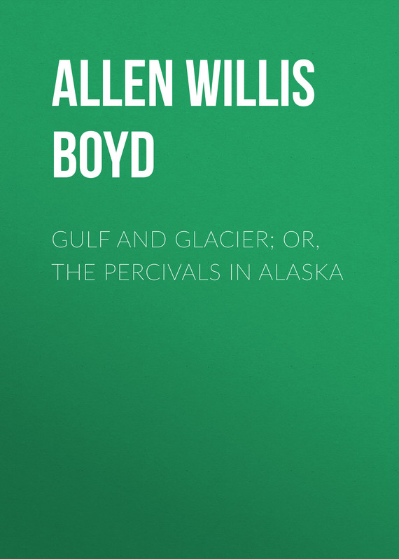 обложка книги Gulf and Glacier; or, The Percivals in Alaska