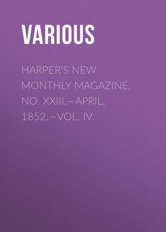обложка книги Harper's New Monthly Magazine, No. XXIII.—April, 1852.—Vol. IV.