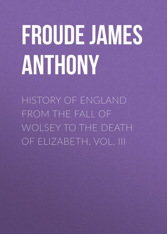 обложка книги History of England from the Fall of Wolsey to the Death of Elizabeth. Vol. III