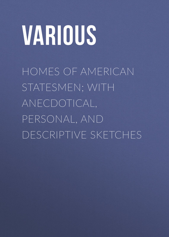 обложка книги Homes of American Statesmen; With Anecdotical, Personal, and Descriptive Sketches