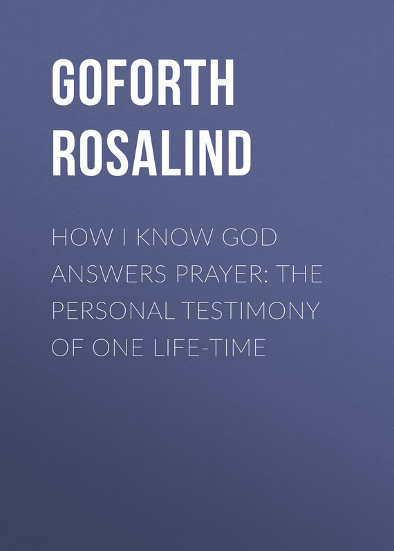 обложка книги How I Know God Answers Prayer: The Personal Testimony of One Life-Time