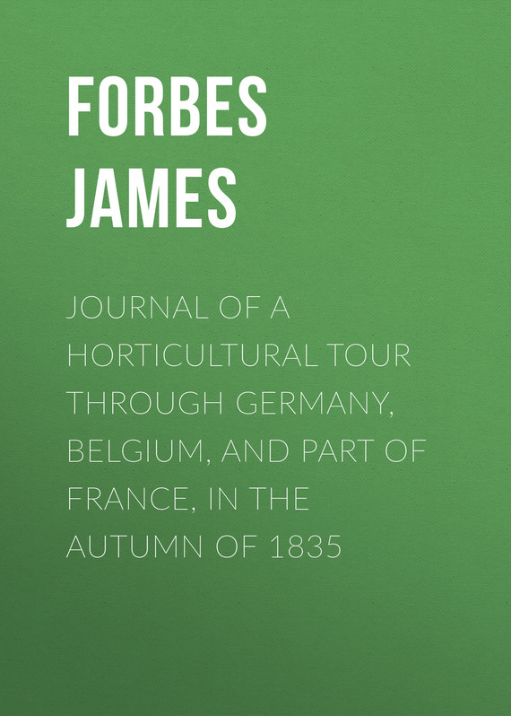 книга Journal of a Horticultural Tour through Germany, Belgium, and part of France, in the Autumn of 1835 автора James Forbes