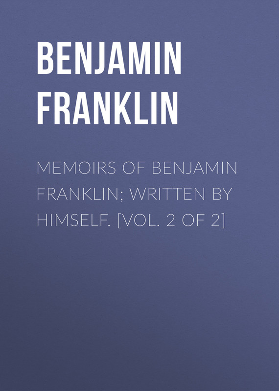 обложка книги Memoirs of Benjamin Franklin; Written by Himself. [Vol. 2 of 2]