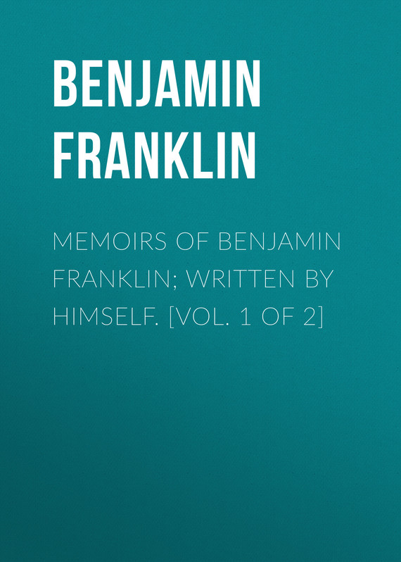 обложка книги Memoirs of Benjamin Franklin; Written by Himself. [Vol. 1 of 2]