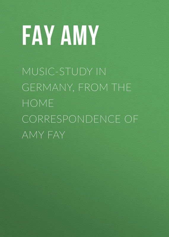 книга Music-Study in Germany, from the Home Correspondence of Amy Fay автора Amy Fay