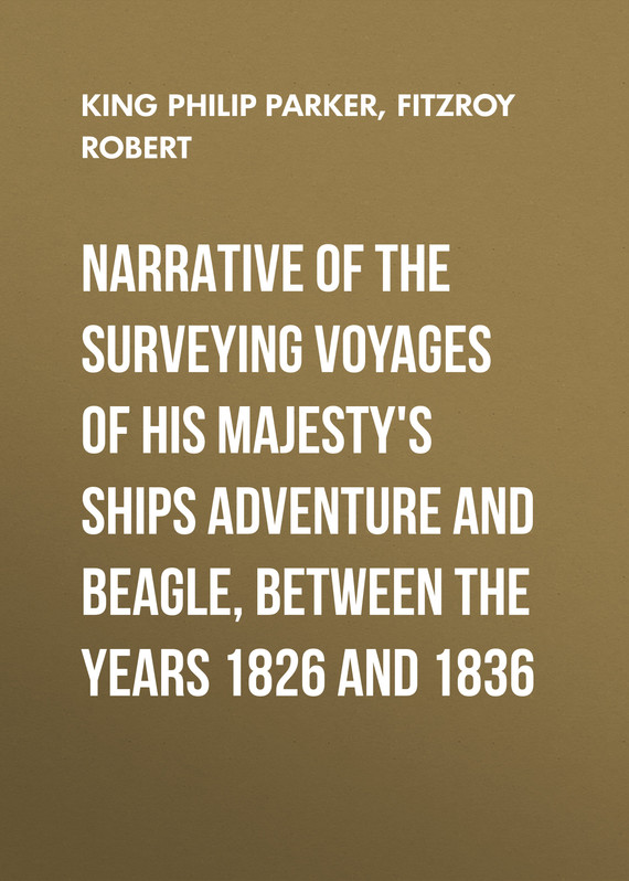 книга Narrative of the surveying voyages of His Majesty's ships Adventure and Beagle, between the years 1826 and 1836 автора Robert Fitzroy