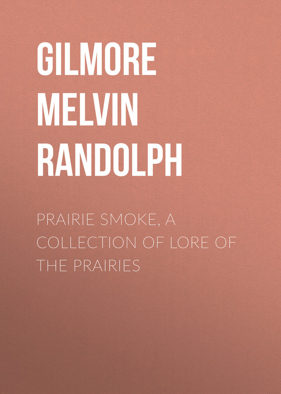 книга Prairie Smoke, a Collection of Lore of the Prairies автора Melvin Gilmore