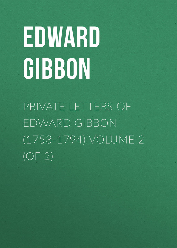 обложка книги Private Letters of Edward Gibbon (1753-1794) Volume 2 (of 2)