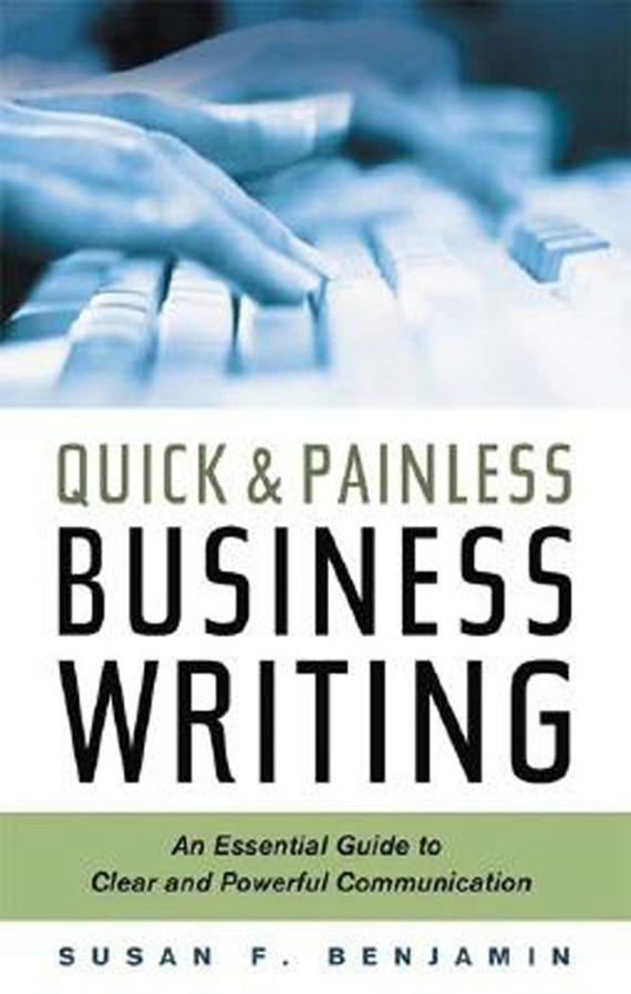 книга Quick & Painless Business Writing: An Essential Guide to Clear and Powerful Communication автора Susan Benjamin