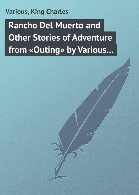 обложка книги Rancho Del Muerto and Other Stories of Adventure from «Outing» by Various Authors