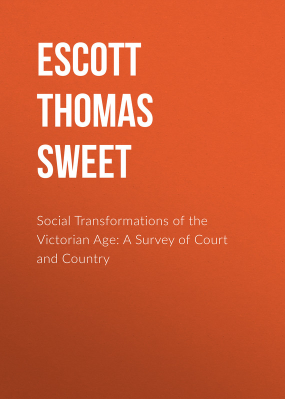 книга Social Transformations of the Victorian Age: A Survey of Court and Country автора Thomas Escott