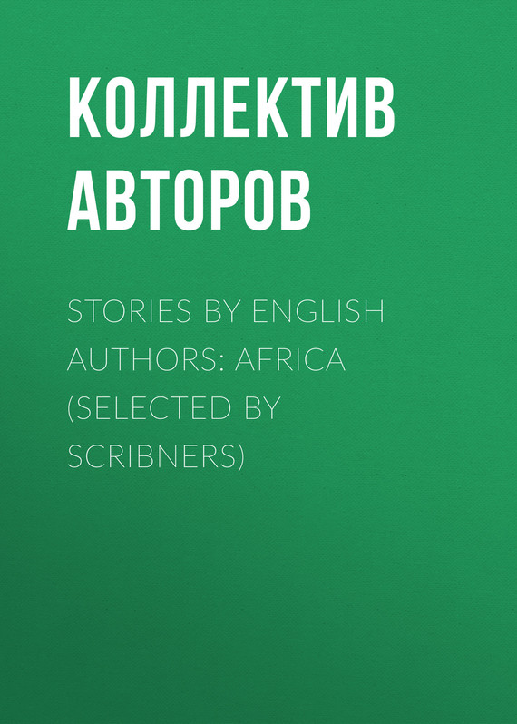 обложка книги Stories by English Authors: Africa (Selected by Scribners)