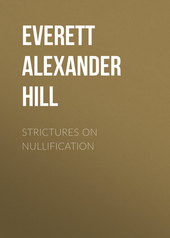 книга Strictures on Nullification автора Alexander Everett