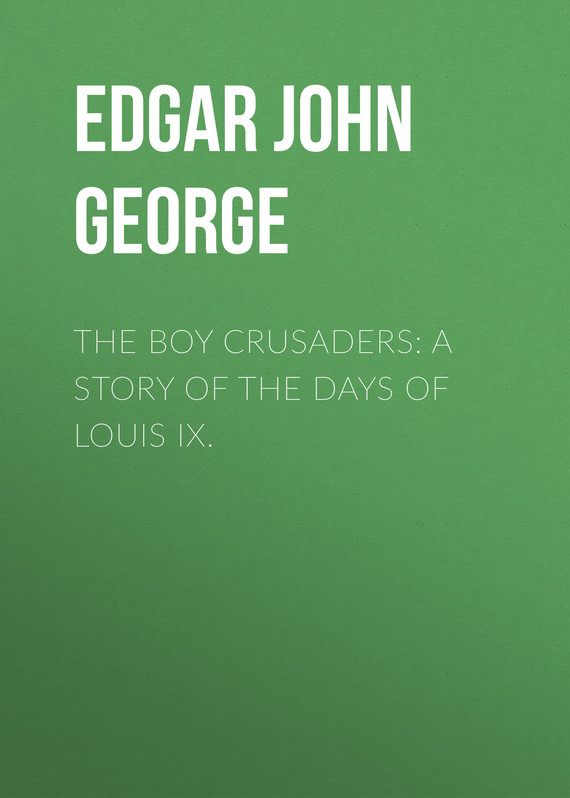 обложка книги The Boy Crusaders: A Story of the Days of Louis IX.