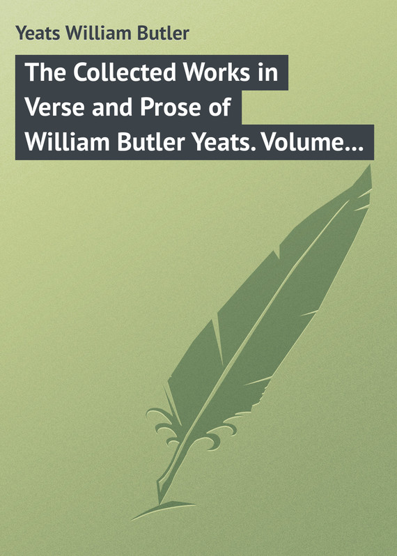 обложка книги The Collected Works in Verse and Prose of William Butler Yeats. Volume 8 of 8. Discoveries. Edmund Spenser. Poetry and Tradition; and Other Essays. Bibliography
