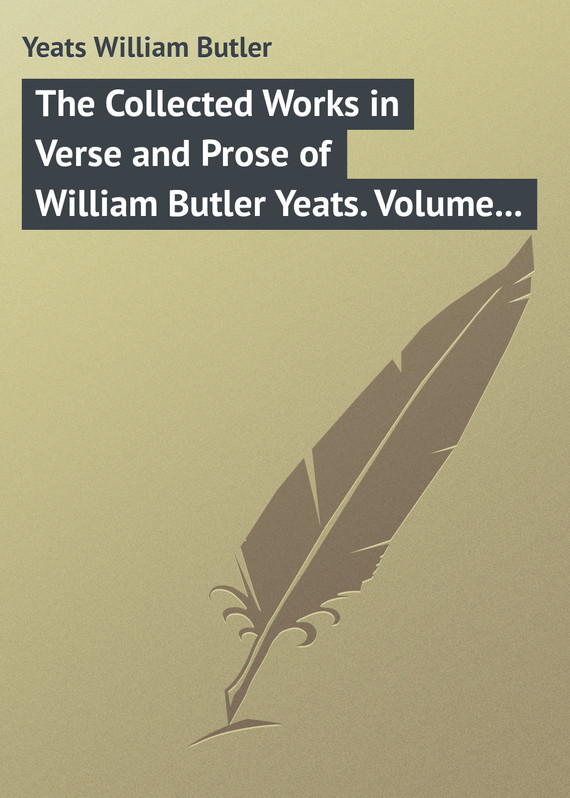 обложка книги The Collected Works in Verse and Prose of William Butler Yeats. Volume 3 of 8. The Countess Cathleen. The Land of Heart's Desire. The Unicorn from the Stars