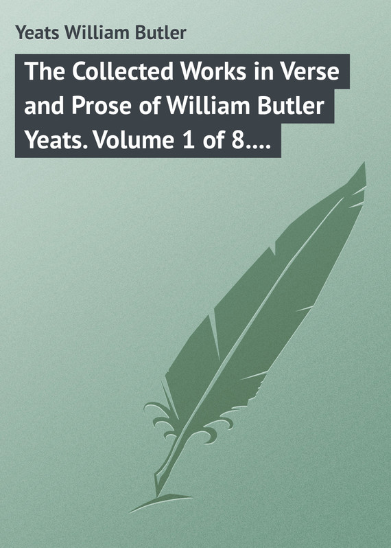 обложка книги The Collected Works in Verse and Prose of William Butler Yeats. Volume 1 of 8. Poems Lyrical and Narrative