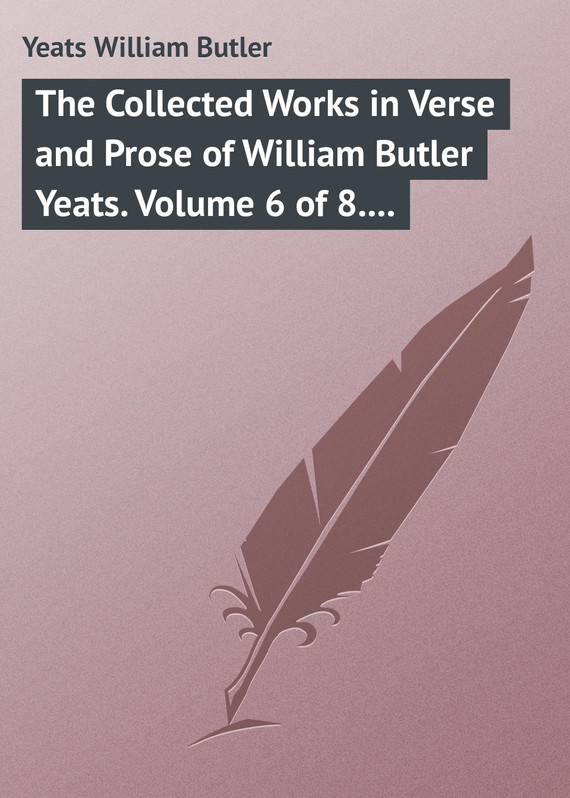 обложка книги The Collected Works in Verse and Prose of William Butler Yeats. Volume 6 of 8. Ideas of Good and Evil