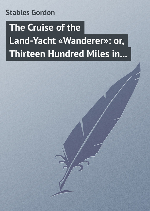 обложка книги The Cruise of the Land-Yacht «Wanderer»: or, Thirteen Hundred Miles in my Caravan