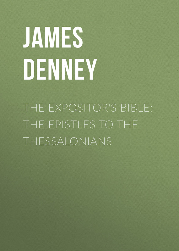 обложка книги The Expositor's Bible: The Epistles to the Thessalonians