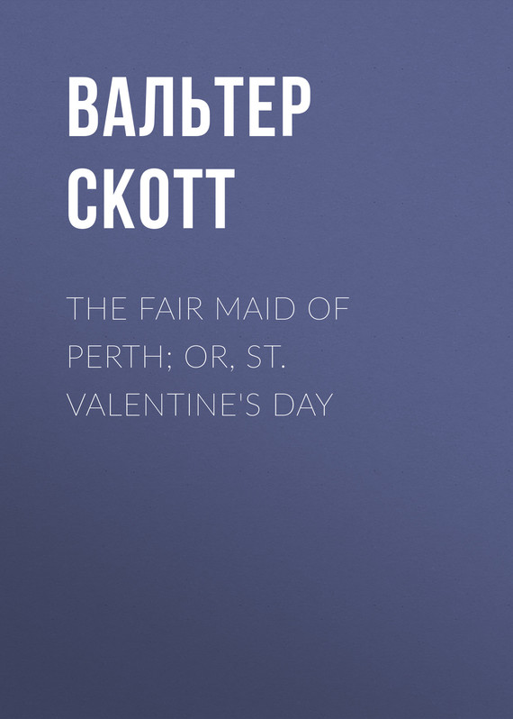 обложка книги The Fair Maid of Perth; Or, St. Valentine's Day